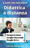 Didattica a distanza con Hangouts Meet, Google Classroom, Google Drive (Google Apps for Education Vol. 7)