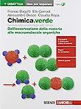 Chimica.verde. Idee per imparare. Dall'osservazione della materia alle macromolecole organiche. Per le Scuole superiori