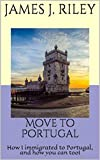 Move to Portugal: How I immigrated to Portugal, and how you can too! (English Edition)