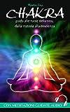 Chakra per principianti:: Guida completa alle ruote della vita, dalla materia alla coscienza