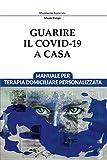 Guarire il Covid-19 a Casa: Manuale per Terapia Domiciliare Personalizzata