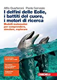 I delfini delle Eolie, i battiti del cuore, i motori di ricerca. Modelli matematici per comprendere, simulare, esplorare. Per le Scuole superiori. Con espansione online