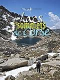 Lacs et sommets de Corse: 121 sommets à plus de 2000 mètres et 40 lacs de montagne en 46 randonnées et variantes sur la grande dorsale, les principaux ... et du Tenda en 10 randonnées et variantes