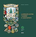 La Brigata Alpina 'Cadore' e i suoi reparti