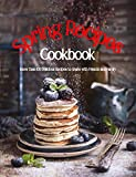 Spring Recipes Cookbook: More Than 100 Dellcious Recipes to Share with Friends and Family (English Edition)