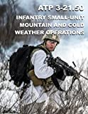 ATP 3-21.50 Infantry Small-Unit Mountain and Cold Weather Operations: Aug 2020