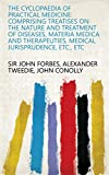 The cyclopaedia of practical medicine: comprising treatises on the nature and treatment of diseases, materia medica and therapeuties, medical jurisprudence, etc., etc (English Edition)