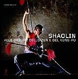 Shaolin. Alle origini dello zen e del kung-fu. Ediz. illustrata: 27 x 27 cm