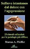Sollievo istantaneo dal dolore con l'agopressione: 25 rimedi collaudati per le patologie più diffuse