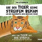Wie der Tiger seine Streifen bekam und der Wasserbüffel seine Oberzähne verlor: How the tiger got his stripes and the water buffalo lost his upper teeth (Ein vietnamesisches Märchen) (German Edition)