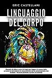 LINGUAGGIO DEL CORPO: Manuale di difesa contro le bugie per leggere la mente delle persone ed anticiparne le mosse attraverso la comunicazione non verbale – Tecniche pratiche a prova di scimmia!