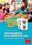 Potenziamento della motricità fine. Giochi e attività per bambini dai 2 ai 6 anni