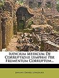 Iudicium Medicum de Corruptione Lymphae Per Frumentum Corruptum...