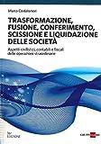 Trasformazione, fusione, conferimento, scissione e liquidazione delle società. Aspetti civilistici, contabili e fiscali delle operazioni straordinarie