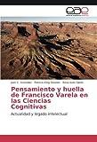 Pensamiento y huella de Francisco Varela en las Ciencias Cognitivas: Actualidad y legado intelectual